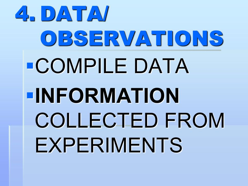 4. DATA/ OBSERVATIONS COMPILE DATA INFORMATION COLLECTED FROM EXPERIMENTS