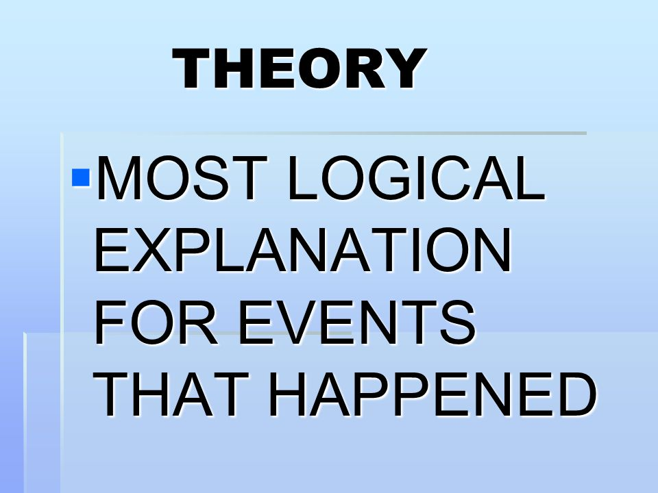 MOST LOGICAL EXPLANATION FOR EVENTS THAT HAPPENED