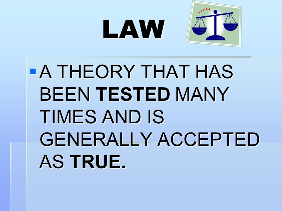 LAW A THEORY THAT HAS BEEN TESTED MANY TIMES AND IS GENERALLY ACCEPTED AS TRUE.