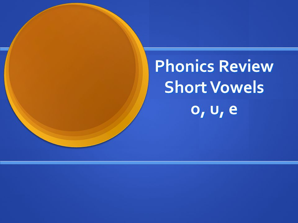 Phonics Review Short Vowels o, u, e