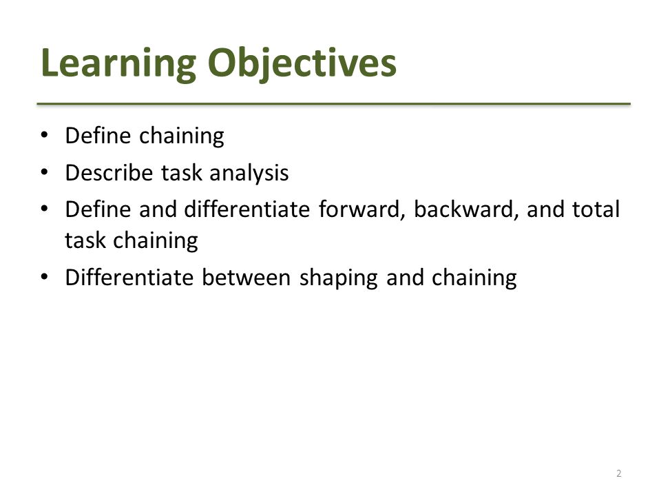 Learning Objectives Define chaining Describe task analysis