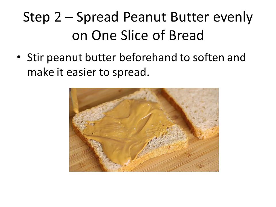 Step 2 – Spread Peanut Butter evenly on One Slice of Bread
