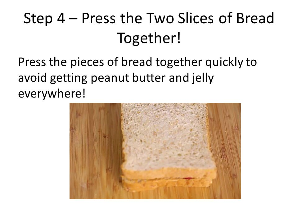Step 4 – Press the Two Slices of Bread Together!