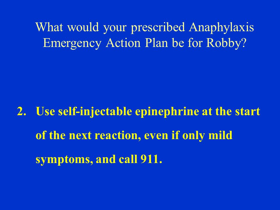 What would your prescribed Anaphylaxis Emergency Action Plan be for Robby