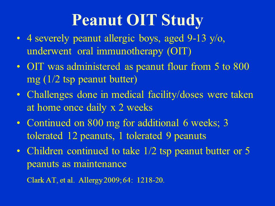 Peanut OIT Study 4 severely peanut allergic boys, aged 9-13 y/o, underwent oral immunotherapy (OIT)