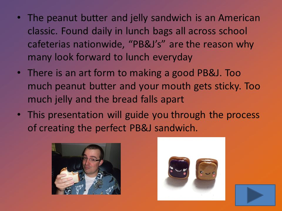 The peanut butter and jelly sandwich is an American classic