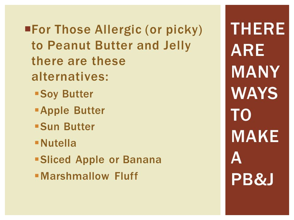 There are many ways to make a PB&j
