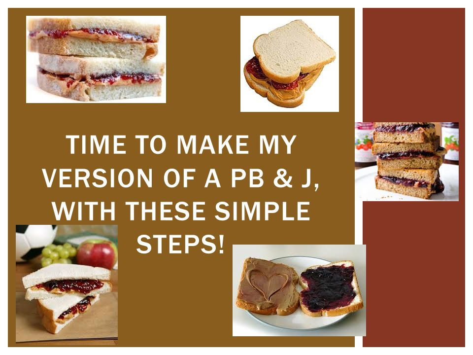 Time to Make My version of a pb & j, with these simple steps!