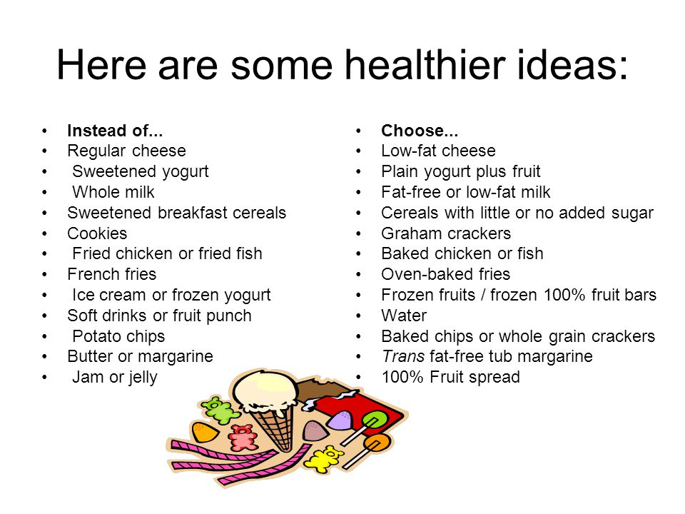 Here are some healthier ideas: