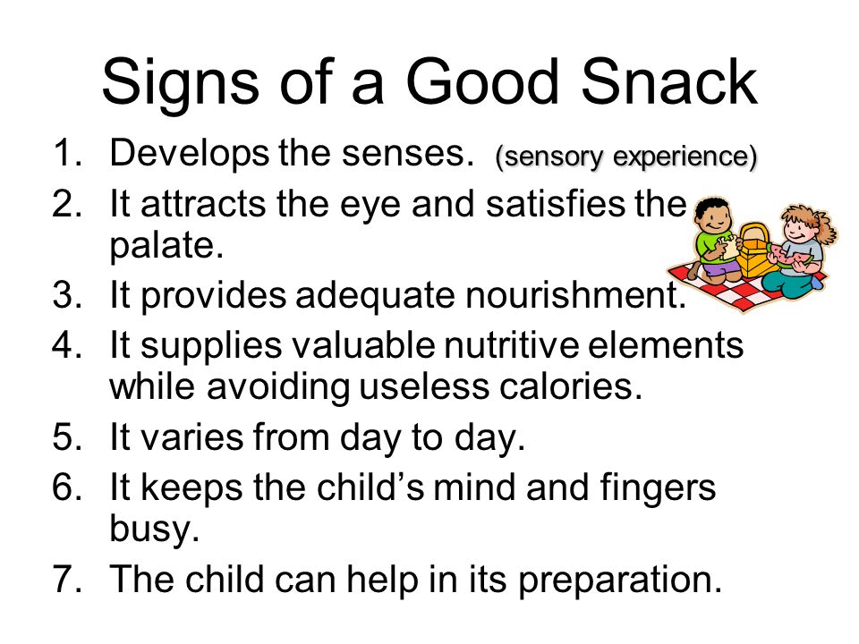 Signs of a Good Snack Develops the senses. (sensory experience)