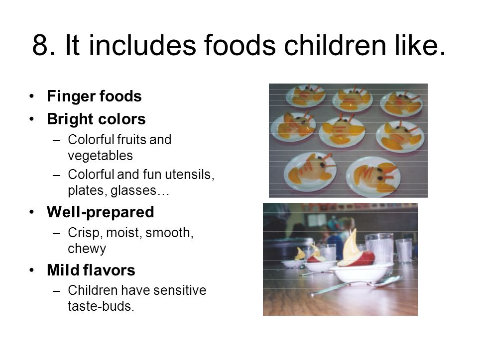 8. It includes foods children like.
