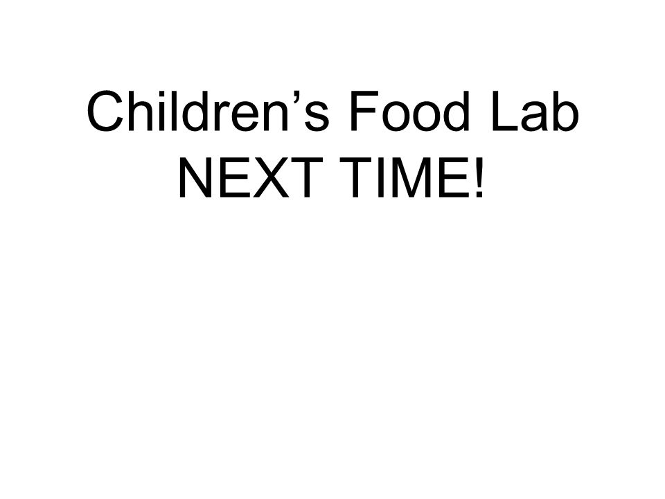 Children's Food Lab NEXT TIME!
