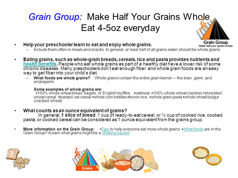 Grain Group: Make Half Your Grains Whole Eat 4-5oz everyday