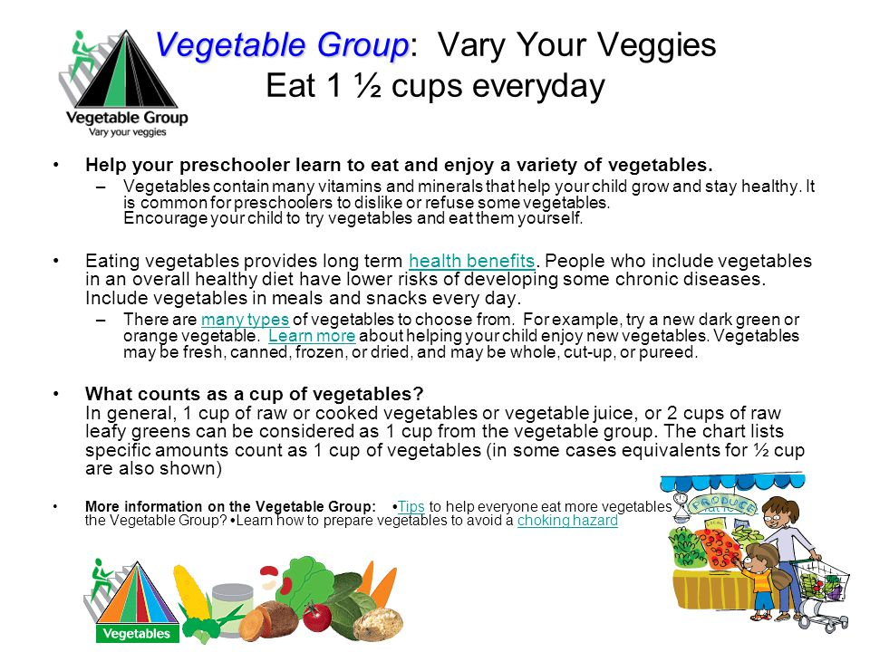 Vegetable Group: Vary Your Veggies Eat 1 ½ cups everyday