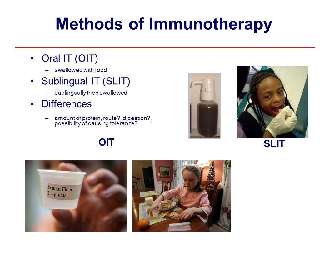 Methods of Immunotherapy • Oral IT (OIT) • Sublingual IT (SLIT) •