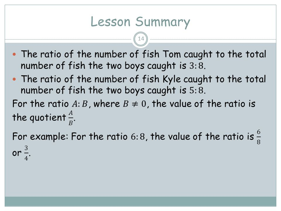 Lesson Summary The ratio of the number of fish Tom caught to the total number of fish the two boys caught is 3:8.