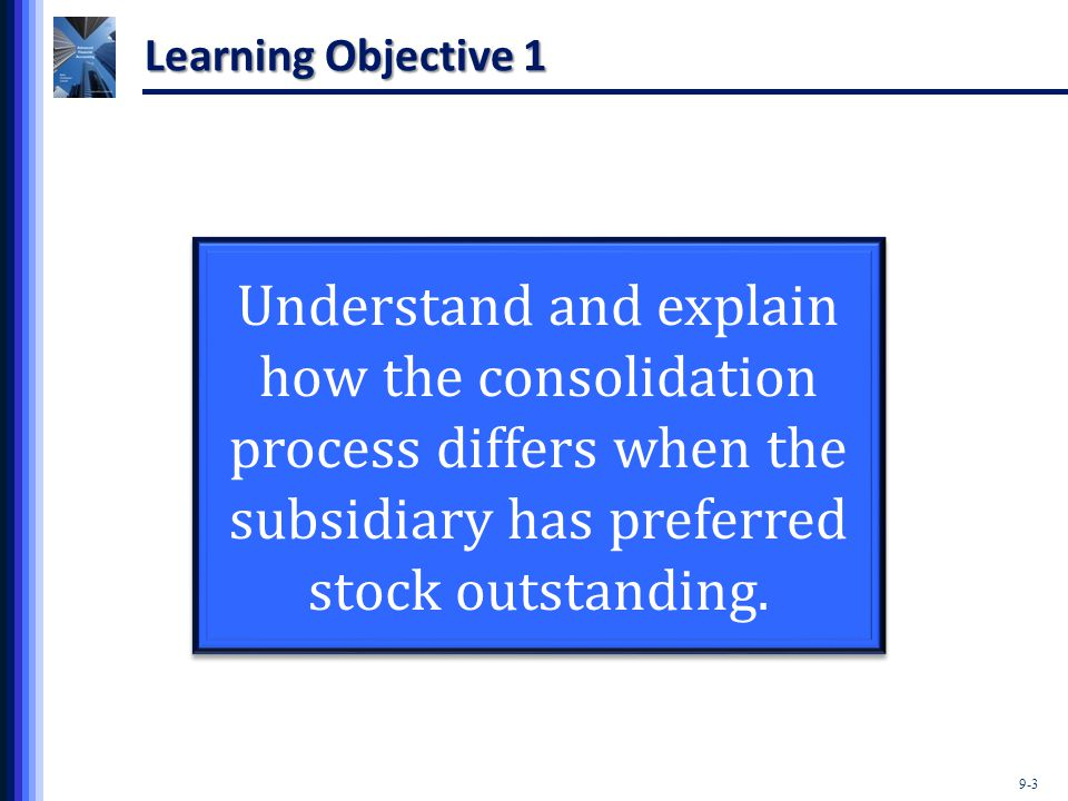 Learning Objective 1 Understand and explain how the consolidation process differs when the subsidiary has preferred stock outstanding.