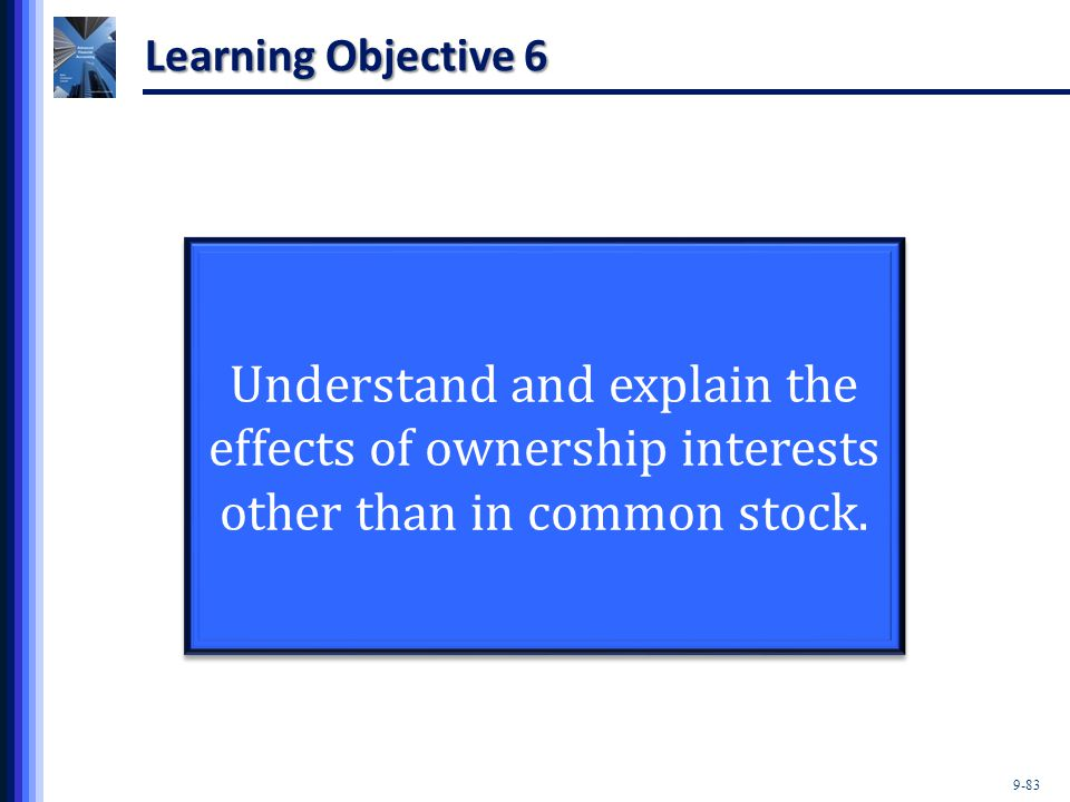 Learning Objective 6 Understand and explain the effects of ownership interests other than in common stock.