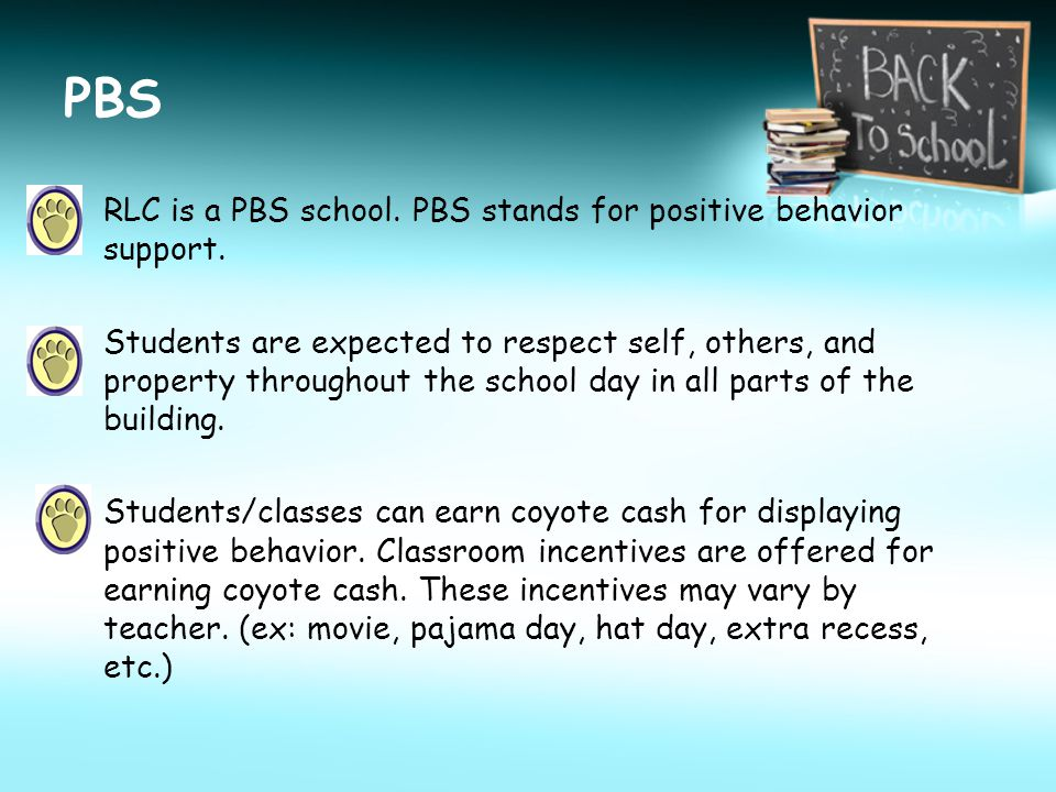 PBS RLC is a PBS school. PBS stands for positive behavior support.