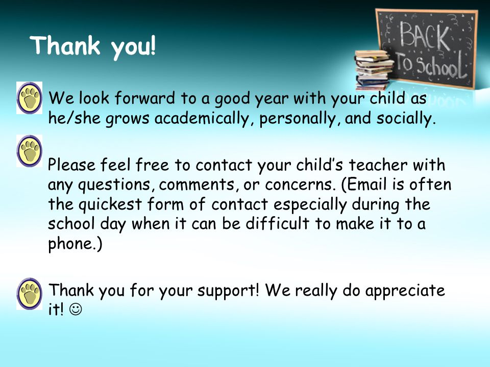 Thank you! We look forward to a good year with your child as he/she grows academically, personally, and socially.