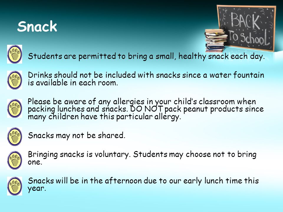Snack Students are permitted to bring a small, healthy snack each day.
