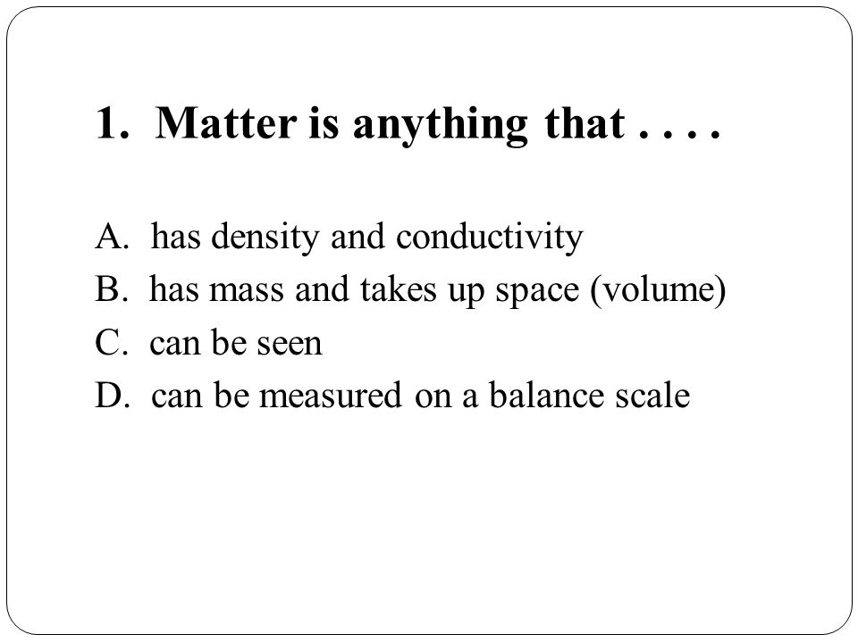 1. Matter is anything that . . . .