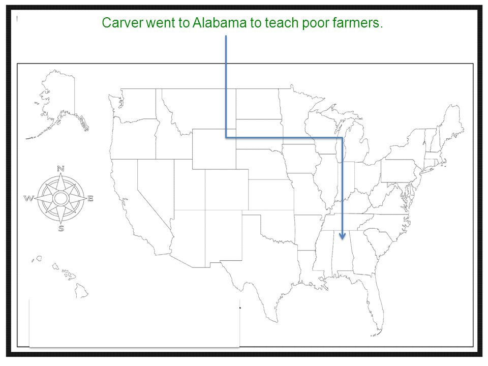 Carver went to Alabama to teach poor farmers.