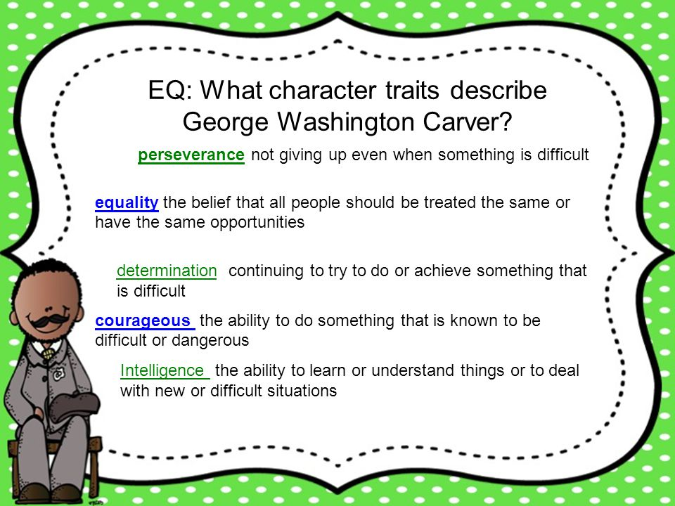EQ: What character traits describe George Washington Carver