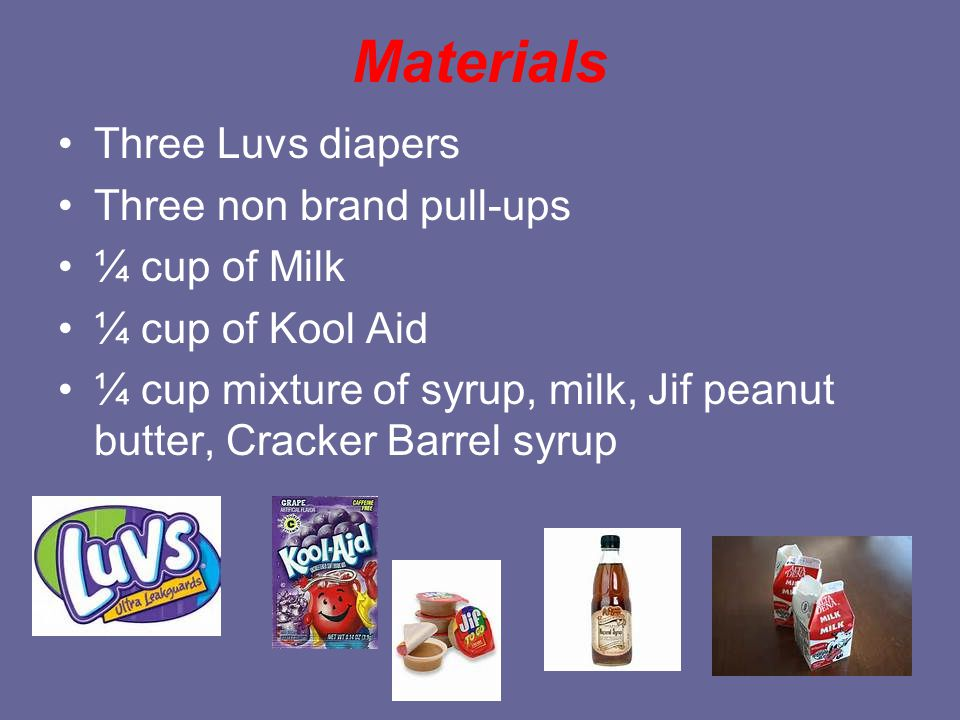 Materials Three Luvs diapers Three non brand pull-ups ¼ cup of Milk