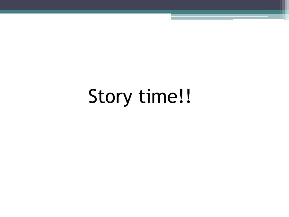 Story time!!