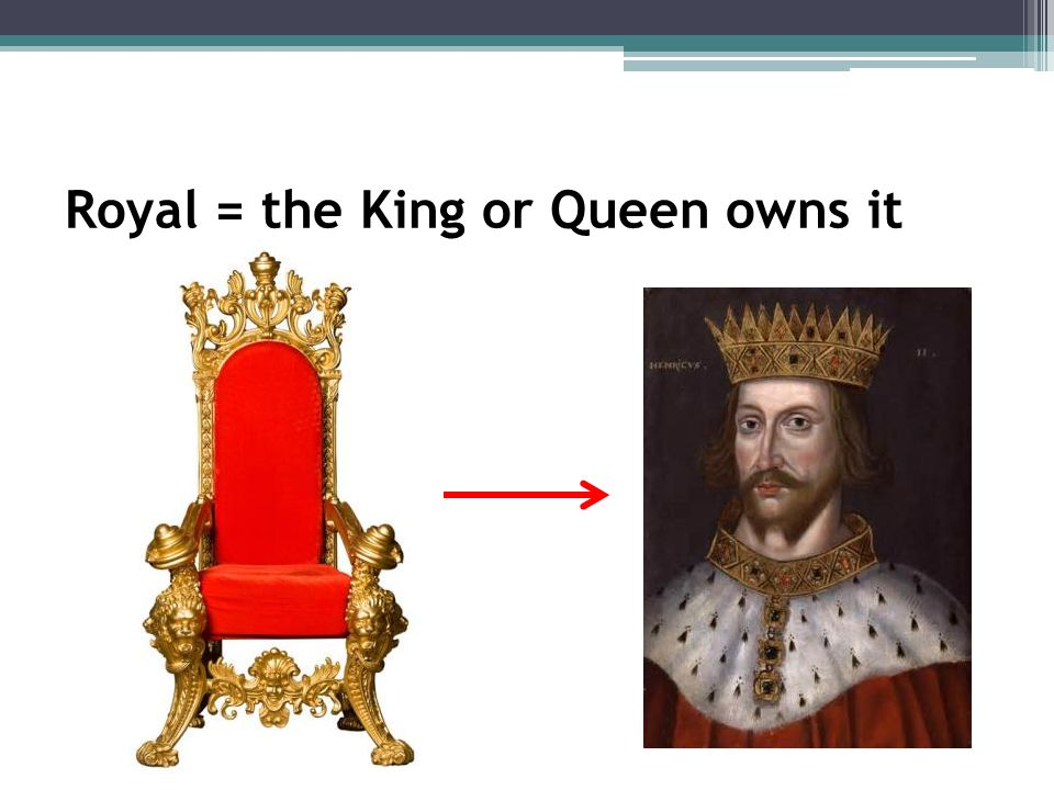 Royal = the King or Queen owns it