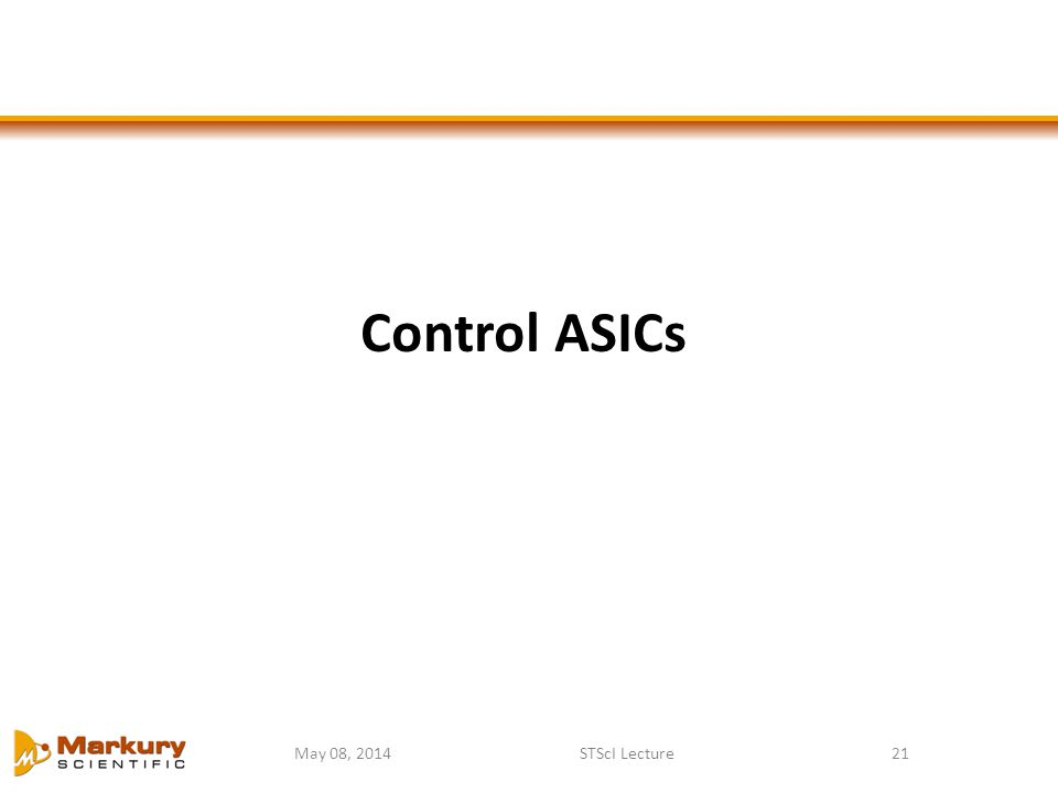 Control ASICs May 08, 2014 STScI Lecture