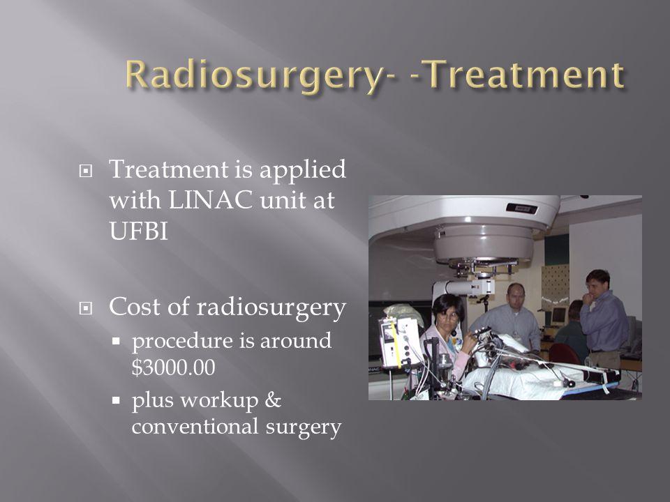 Radiosurgery- -Treatment