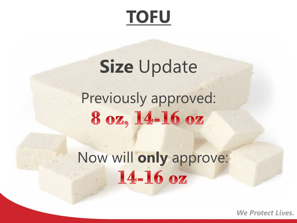 8 oz, 14-16 oz 14-16 oz Size Update TOFU Previously approved: