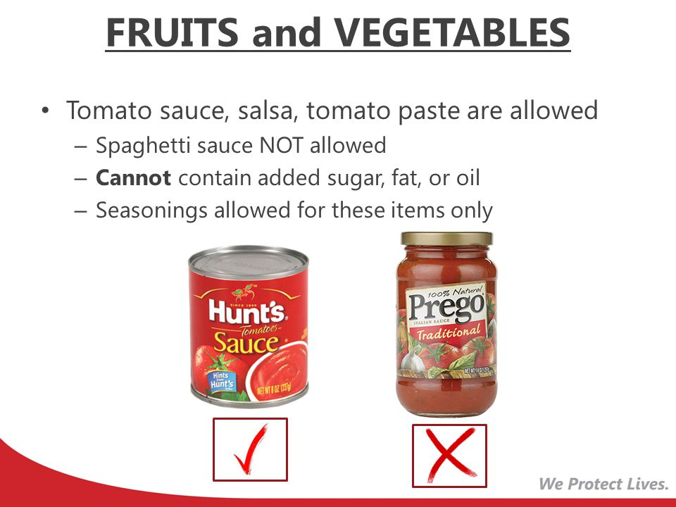FRUITS and VEGETABLES Tomato sauce, salsa, tomato paste are allowed