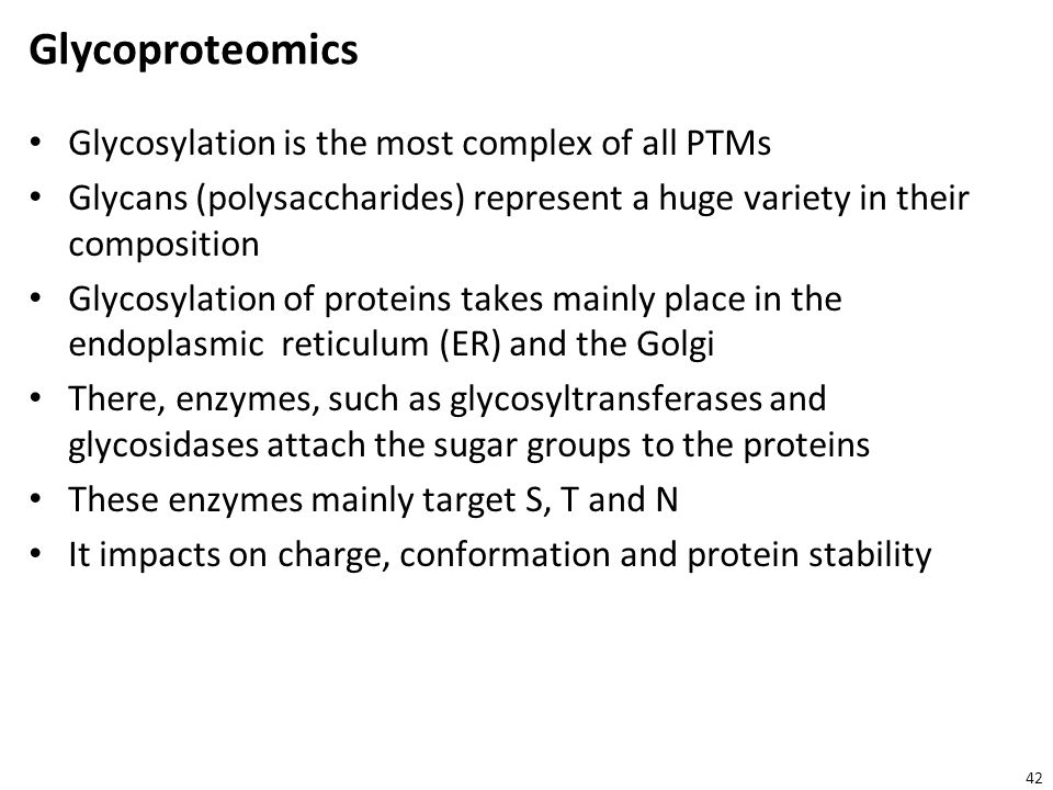 Glycoproteomics Glycosylation is the most complex of all PTMs