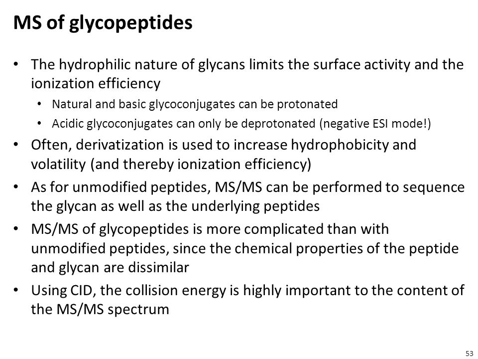 MS of glycopeptides The hydrophilic nature of glycans limits the surface activity and the ionization efficiency.