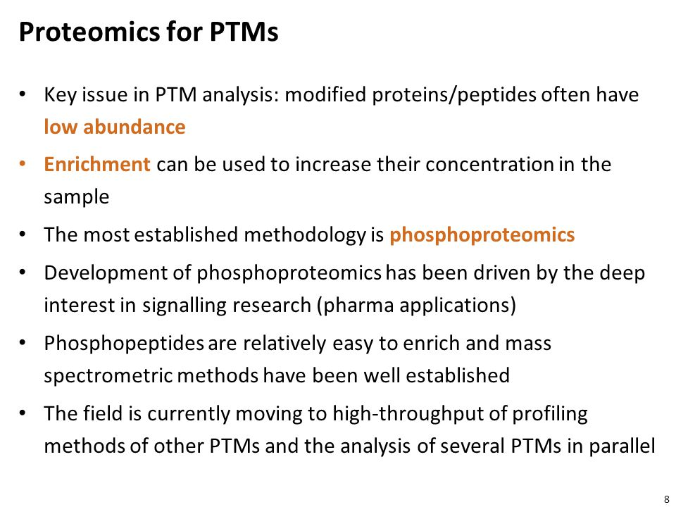 Proteomics for PTMs Key issue in PTM analysis: modified proteins/peptides often have low abundance.
