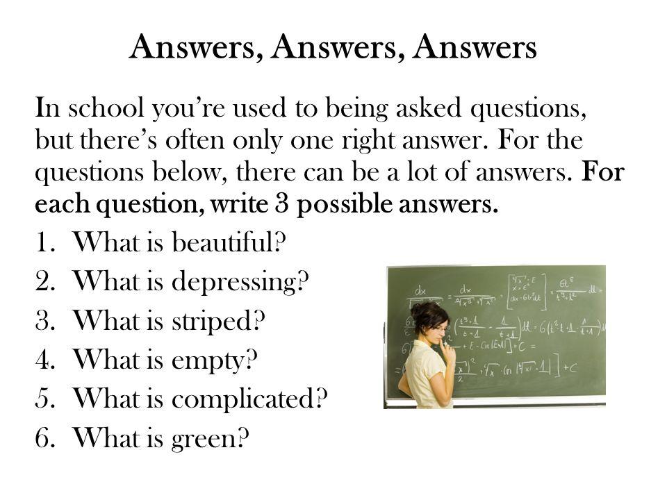 Answers, Answers, Answers