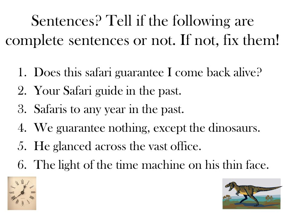 Sentences. Tell if the following are complete sentences or not