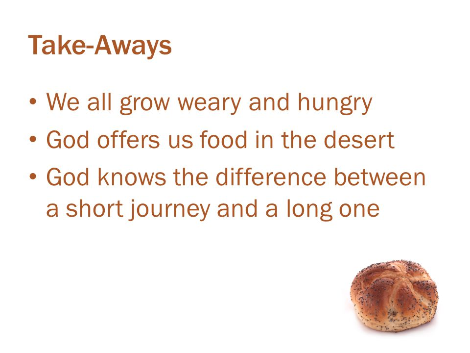 Take-Aways We all grow weary and hungry