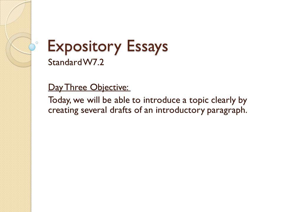Expository Essays Standard W7.2 Day Three Objective: