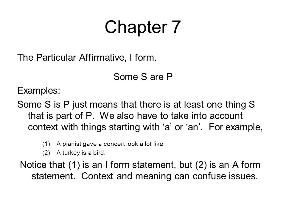 Chapter 7 The Particular Affirmative, I form. Some S are P Examples: