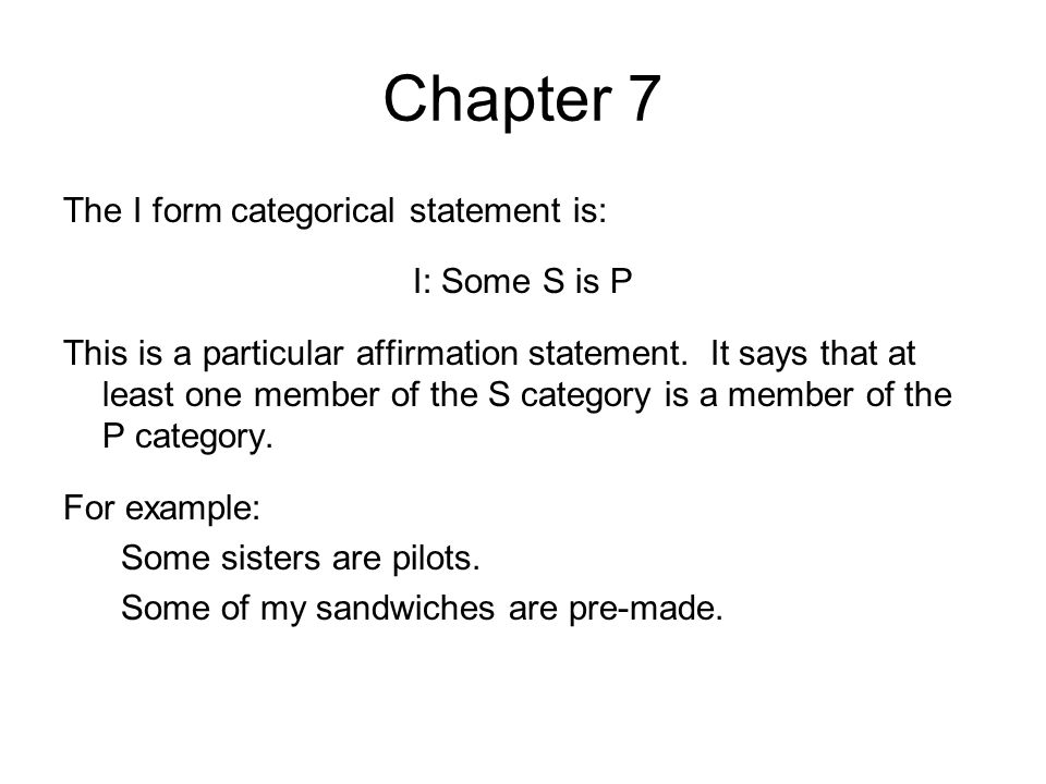 Chapter 7 The I form categorical statement is: I: Some S is P