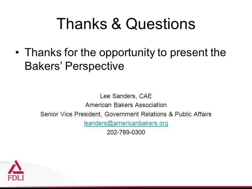Thanks & Questions Thanks for the opportunity to present the Bakers' Perspective. Lee Sanders, CAE.