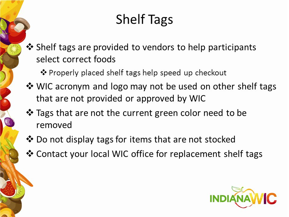 Shelf Tags Shelf tags are provided to vendors to help participants select correct foods. Properly placed shelf tags help speed up checkout.