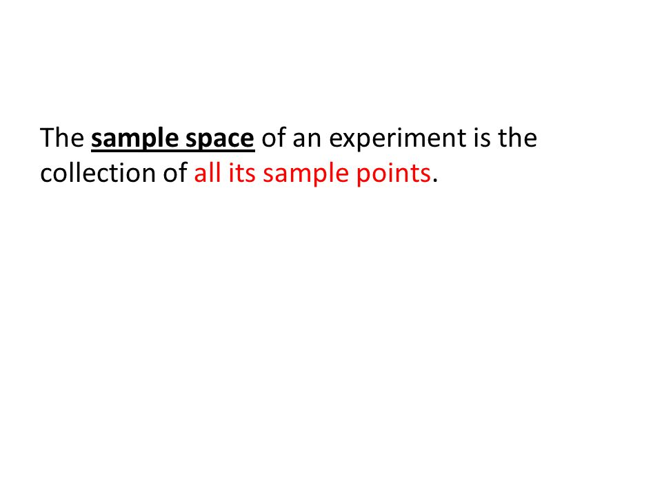 The sample space of an experiment is the collection of all its sample points.
