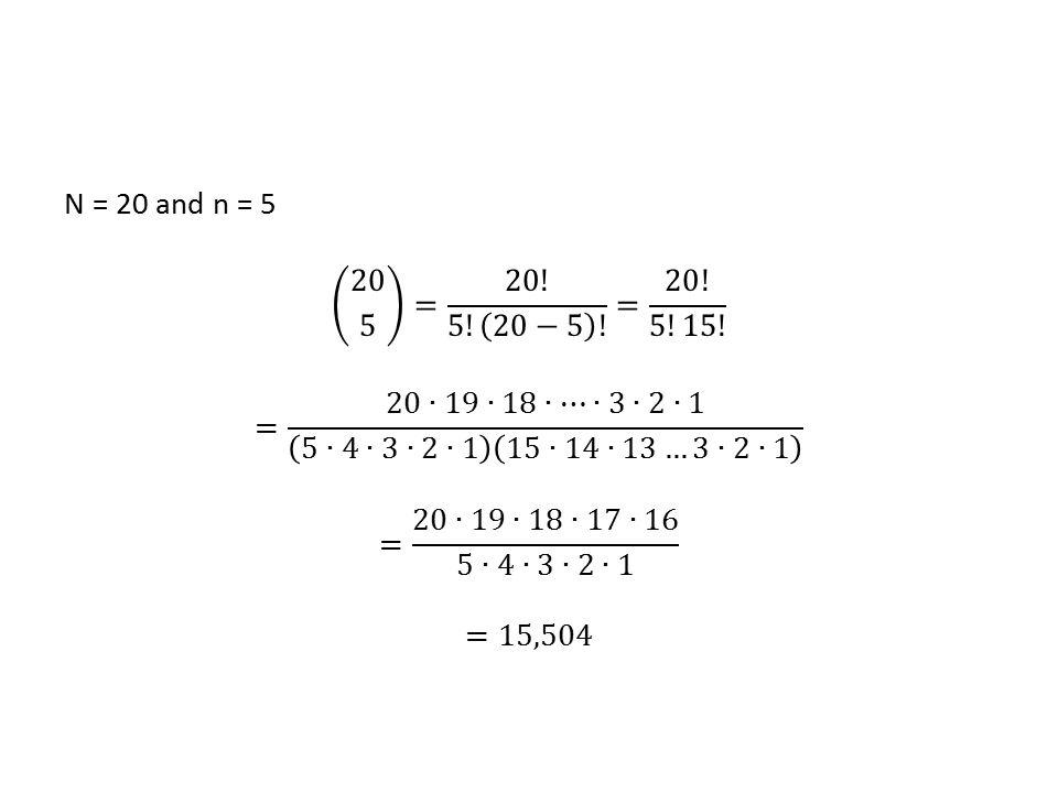 N = 20 and n = 5 20 5 = 20. 5. 20−5 . = 20. 5!15.