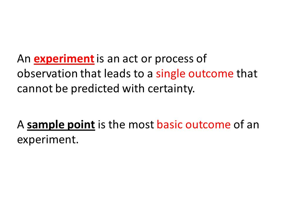 An experiment is an act or process of observation that leads to a single outcome that cannot be predicted with certainty.