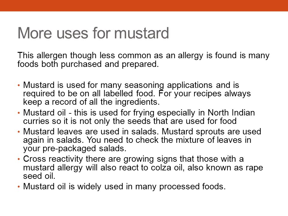More uses for mustard This allergen though less common as an allergy is found is many foods both purchased and prepared.